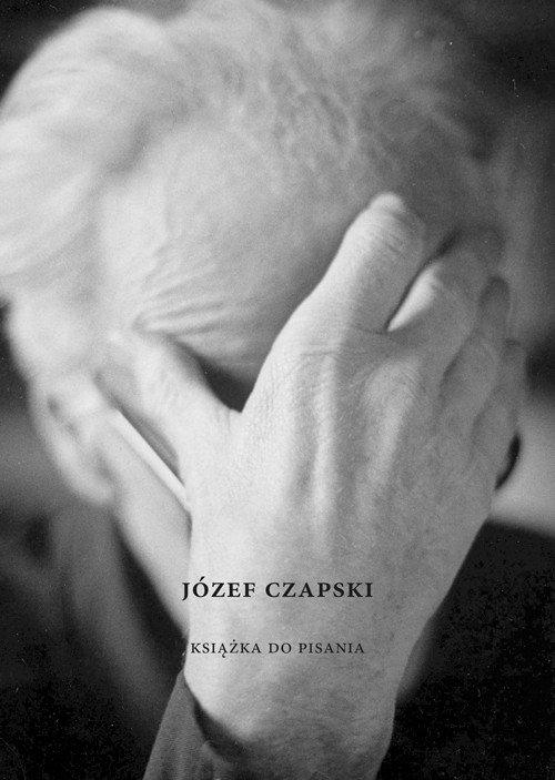"""""""KSIĄŻKA DO PISANIA"""" JÓZEF CZAPSKI"""